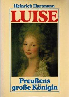 9783881994545 - Hartmann, Heinrich: Luise : Preussens große Königin. - Libro
