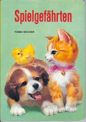 Spielgefährten. Aus der Reihe Tobbi-Bücher. - Froebel-Kan