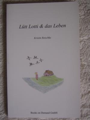 Lütt Lotti & das Leben - Reischke, Kristin