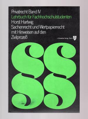 Sachenrecht und Wertpapierrecht mit Hinweisen auf den Zivilprozeß - Privatrecht Band 4 IV - Lehrbuch für Fachhochschulstudenten - Horst Hartwig