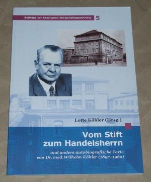 Vom Stift zum Handelsherrn und andere autobiografische Texte. - Köhler, Wilhelm Köhler, Lotte [Hrsg.]