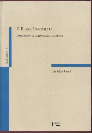 O Homem Insuficiente. Comentarios de Antropologia Pascaliana (Ensaios de Cultura 19) - Luiz Felipe Ponde