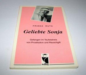 Geliebte Sonja. Gefangen im Teufelskreis von Prostitution und Rauschgift - Ruta, Frieda