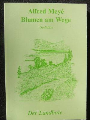 Blumen am Wege. Gedichte - Alfred Meye