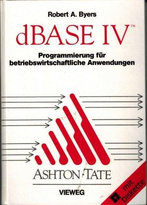 dBASE IV - Programmierung für betriebswirtschaftliche Anwendungen - Byers, Robert A