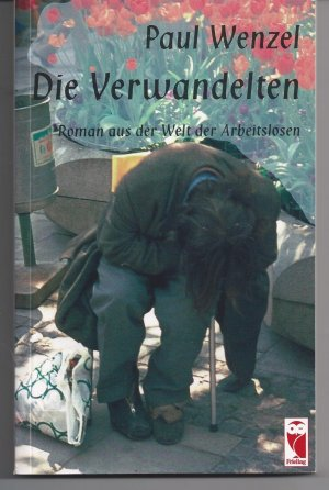 Die Verwandelten Roman aus der Welt der Arbeitslosen - Wenzel, Paul