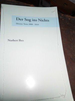 Der Sog ins Nichts - Diverse Texte 2008 - 2010 - Norbert Ibes