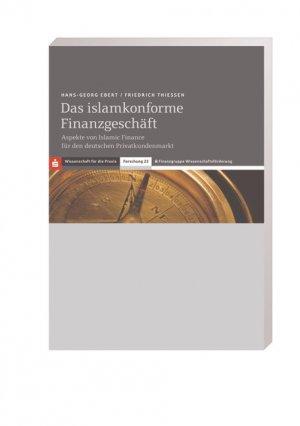 Das islamkonforme Finanzgeschäft - Aspekte von Islamic Finance für den deutschen Privatkundenmarkt - Ebert, Hans G Thießen, Friedrich