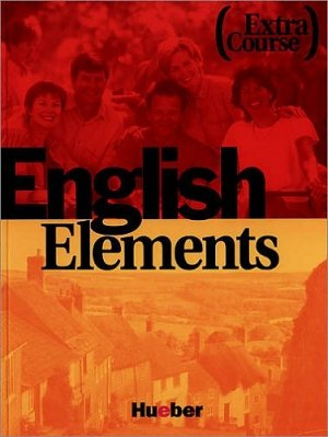 Bildtext: English Elements Extra Course - 12 units plus 12 back-up sections / Lehr- und Arbeitsbuch mit integrierter Audio-CD von Morris, Sue Schmid, Ann