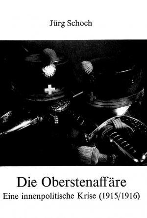 Die Oberstenaffäre - Eine innenpolitische Krise (1915/16) - Schoch, Juerg