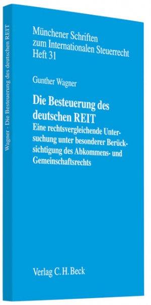 Die Besteuerung der deutschen REIT: Eine rechtsvergleichende Untersuchung unter besonderer Berücksichtigung des Abkommens- und Gemeinschaftsrechts