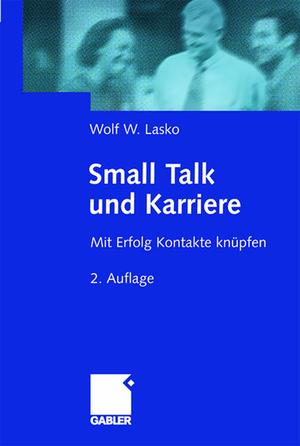 Bildtext: Small Talk und Karriere - Mit Erfolg Kontakte knüpfen von Lasko, Wolf W.