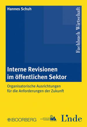 Interne Revision im öffentlichen Sektor - Organisatorische Ausrichtung für die Anforderungen der Zukunft - Schuh, Hannes