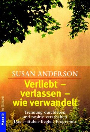 9783442163823 - Anderson, Susan: Verliebt - verlassen - wie verwandelt - ## GEPFLEGTES EXEMPLAR ## - Trennung durchleben und positiv verarbeiten - * Das 5-Stufen-Begleit-Programm * - ..... - Buch