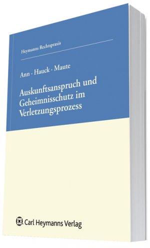 Auskunftsanspruch und Geheimnisschutz im Patentverletzungsprozess - ChristophHauck Ann