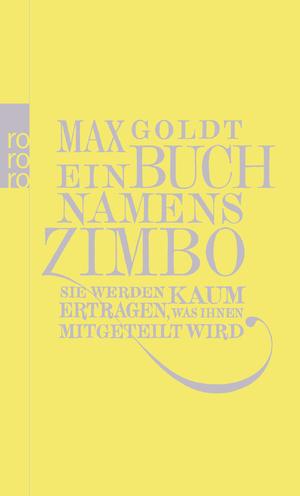 Bildtext: Ein Buch namens Zimbo - Sie werden kaum ertragen, was Ihnen mitgeteilt wird. Texte 2007-2008. Einer von 2006. Vier von 2009 von Goldt, Max