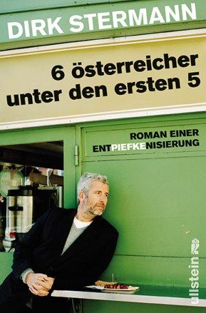 Bildtext: Sechs Österreicher unter den ersten fünf - Roman einer Entpiefkenisierung von Stermann, Dirk