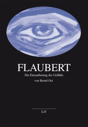 Flaubert: Die Entzauberung des Gefühls - Oei, Bernd