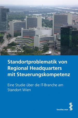 Standortproblematik von Regional Headquarters mit Steuerungskompetenz - Eine Studie über die IT-Branche am Standort Wien - Zach, Andreas