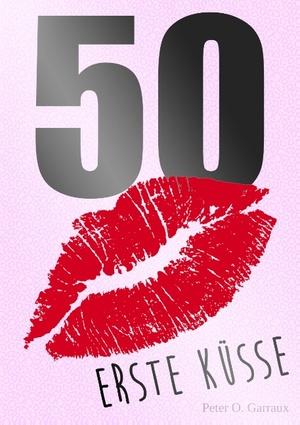 50 Erste Küsse - Peter. O. Garraux