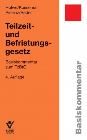 Teilzeit- und Befristungsgesetz: Basiskommentar (Basiskommentare) - Joachim Holwe