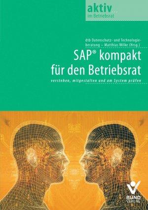 SAP kompakt für den Betriebsrat - verstehen, mitgestalten und am System prüfen - Wilke, Matthias