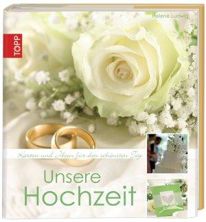 Unsere Hochzeit: Karten und Ideen für den schönsten Tag - Helene Ludwig