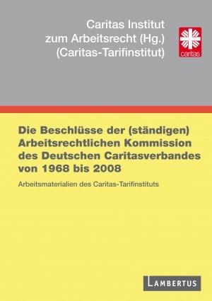 Die Beschlüsse der (ständigen) Arbeitsrechtlichen Kommission des Deutschen Caritasverbandes von 1968 bis 2008 - Arbeitsmaterialien des Caritas-Tarifinstituts