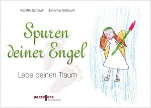 Spuren deiner Engel - Lebe deinen Traum - Schaum, Kerstin