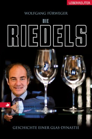 Bildtext: Die Riedels - Geschichte einer Glas-Dynastie von Fürweger, Wolfgang