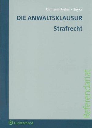 Die Anwaltsklausur Strafrecht - Juliane Riemann-PrehmMartin Soyka