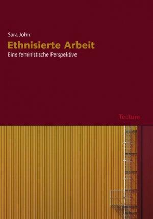 Ethnisierte Arbeit - Eine feministische Perspektive - John, Sara