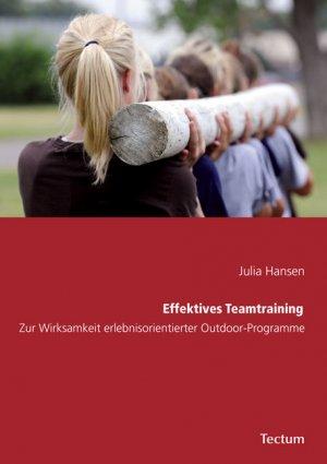 Effektives Teamtraining - Zur Wirksamkeit erlebnisorientierter Outdoor-Programme - Hansen, Julia
