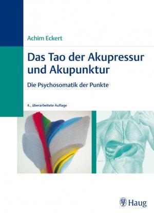 ACHIM ECKERT ANDREAS SCHWIRTZ - Das Tao der Medizin. Grundlagen der Akupunktur und Akupressur Die Psychosomatik der Punkte