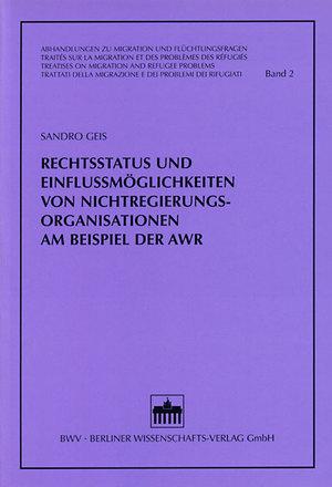 Rechtsstatus und Einflussmöglichkeiten von Nichtregierungsorganisationen am Beispiel der AWR - Geis, Sandro
