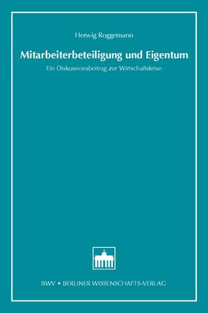 Mitarbeiterbeteiligung und Eigentum - Ein Diskussionsbeitrag zur Wirtschaftskrise - Roggemann, Herwig