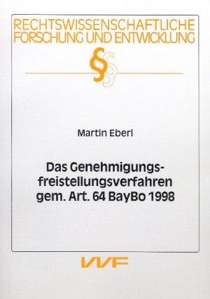Das Genehmigungsfreistellungsverfahren gem. Art. 64 BayBo 1998 - Eberl, Martin