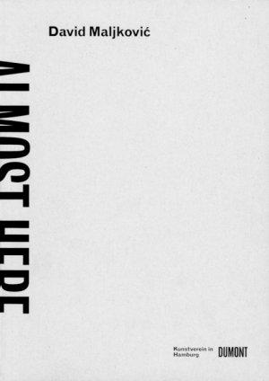 Bildtext: David Maljkovic - Almost here - Almost Here von David Maljkovic, Yilmaz Dziewior, Anselm Franke,Nataa Ilic