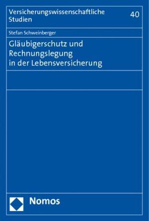 Gläubigerschutz und Rechnungslegung in der Lebensversicherung - Schweinberger, Stefan