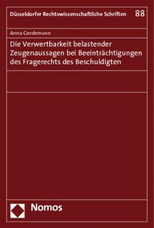 Die Verwertbarkeit belastender Zeugenaussagen bei Beeinträchtigungen des Fragerechts des Beschuldigten - Gerdemann, Anna