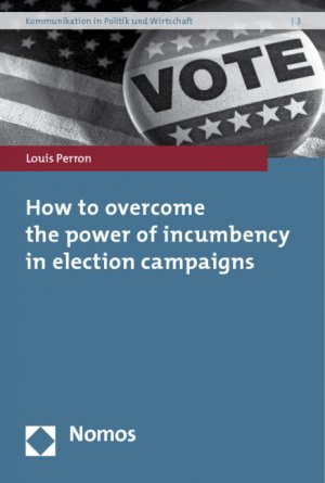 How to overcome the power of incumbency in election campaigns - Perron, Louis