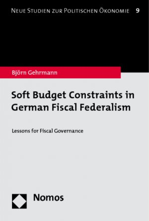 Soft Budget Constraints in German Fiscal Federalism - Lessons for Fiscal Governance - Gehrmann, Björn