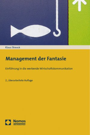 Management der Fantasie - Einführung in die werbende Wirtschaftskommunikation - Streeck, Klaus