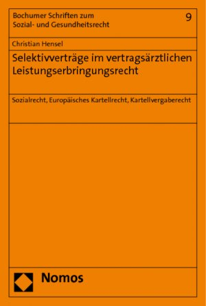 Selektivverträge im vertragsärztlichen Leistungserbringungsrecht - Sozialrecht, Europäisches Kartellrecht, Kartellvergaberecht - Hensel, Christian