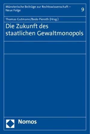 Die Zukunft des staatlichen Gewaltmonopols - Gutmann, Thomas Pieroth, Bodo