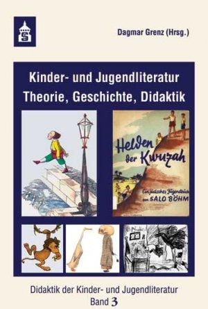 Kinder- und Jugendliteratur - Theorie, Geschichte, Didaktik - Grenz, Dagmar