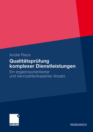 Qualitätsprüfung komplexer Dienstleistungen - Ein ergebnisorientierter und kennzahlenbasierter Ansatz - Rieck, André