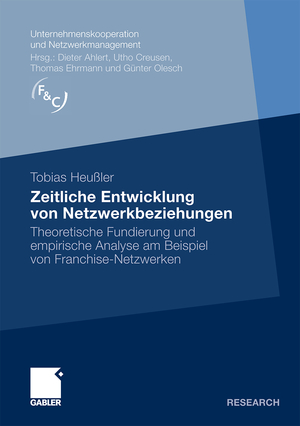 Zeitliche Entwicklung von Netzwerkbeziehungen - Theoretische Fundierung und empirische Analyse am Beispiel von Franchise-Netzwerken - Heußler, Tobias