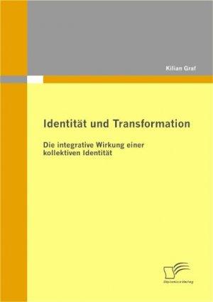 Identität und Transformation: Die integrative Wirkung einer kollektiven Identität - Graf, Kilian