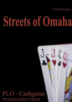 Streets of Omaha - PLO-Pot Limit Omaha - Cashgame - Professionelles Pokern - Sulayman, Fred